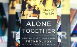 تنها در کنار هم؛ چرا ما از فنآوری بیشتر  و از یکدیگر کمتر انتظار داریم؟